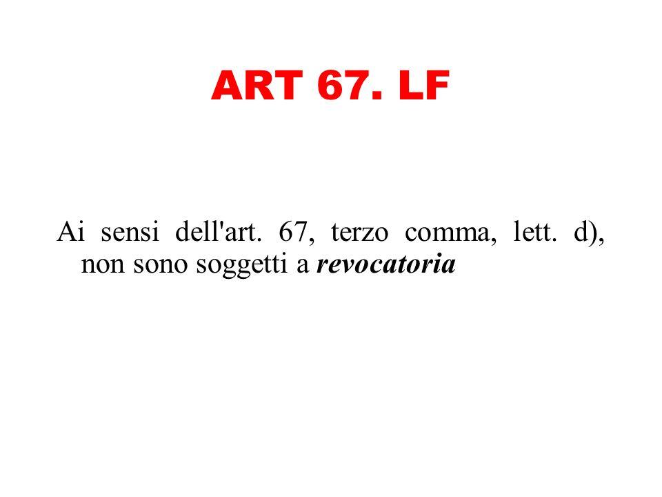 ART 67. LF Ai sensi dell'art. 67, terzo comma, lett. d), non sono soggetti a revocatoria