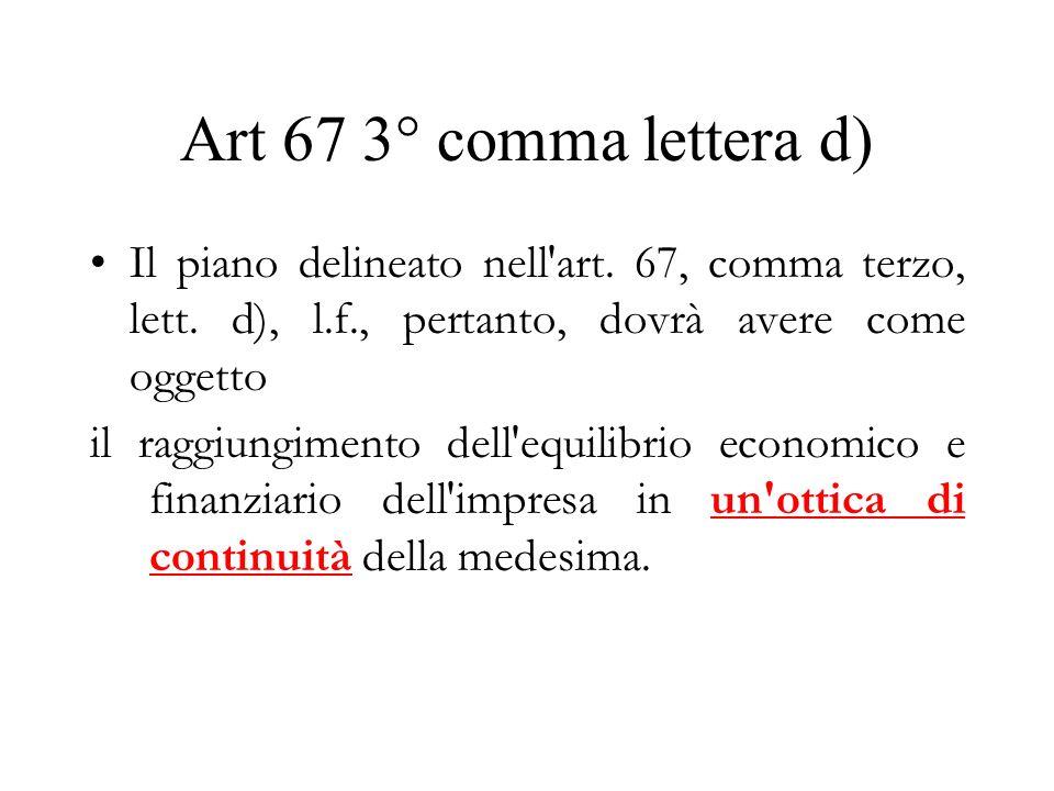 Art 67 3° comma lettera d) Il piano delineato nell'art. 67, comma terzo, lett. d), l.f., pertanto, dovrà avere come oggetto il raggiungimento dell'equ