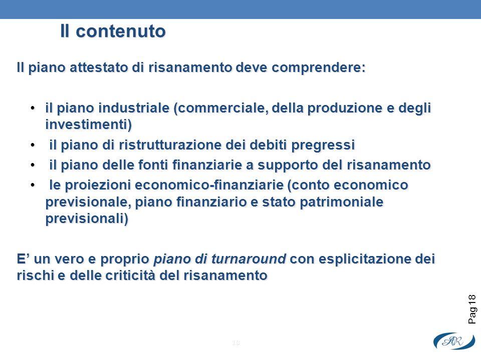 Il contenuto Il piano attestato di risanamento deve comprendere: il piano industriale (commerciale, della produzione e degli investimenti)il piano ind