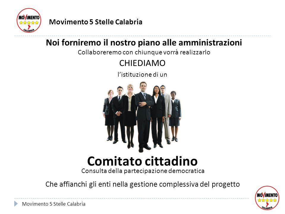 Noi forniremo il nostro piano alle amministrazioni Collaboreremo con chiunque vorrà realizzarlo Movimento 5 Stelle Calabria CHIEDIAMO Movimento 5 Stel