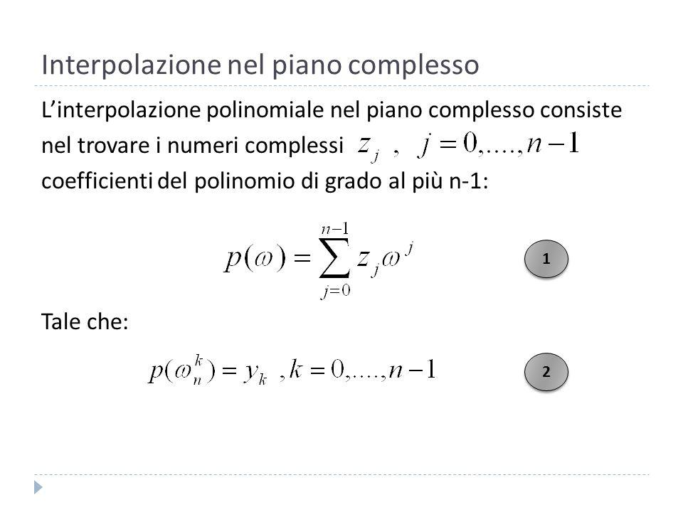 Interpolazione nel piano complesso Partendo dalle precedenti formule (1 e 2) si ha che i coefficienti z si ricavano risolvendo il sistema: Con: 3 3