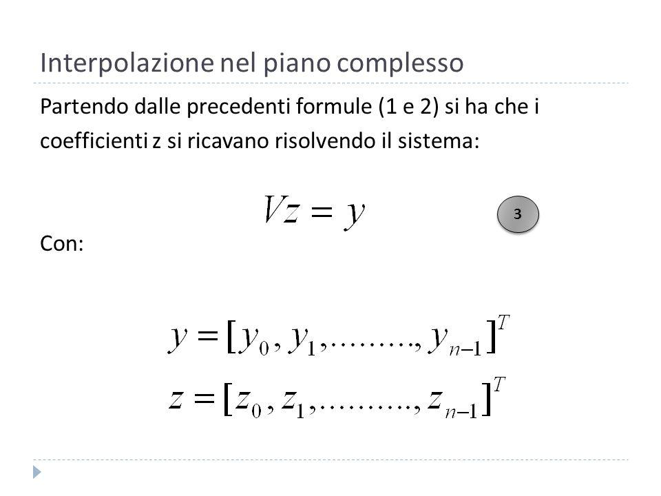 Interpolazione nel piano complesso V è la matrice di Vandermonde con elementi