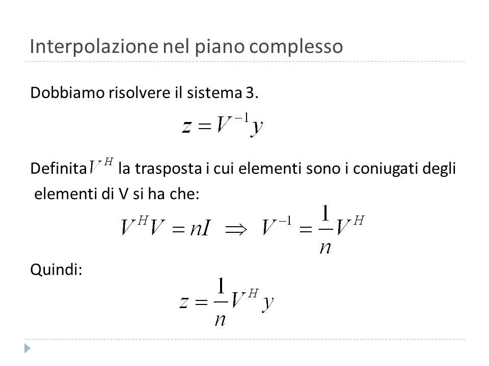 Interpolazione nel piano complesso Il vettore z è la Trasformata Discreta di Fourier: Il vettore y è la Trasformata Discreta Inversa di Fourier: 4 4