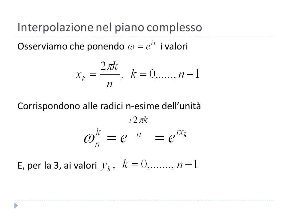 Interpolazione nel piano complesso Adesso abbiamo quello che serve per calcolare il polinomio 1: Distingueremo due casi, uno per n pari e laltro per n dispari.