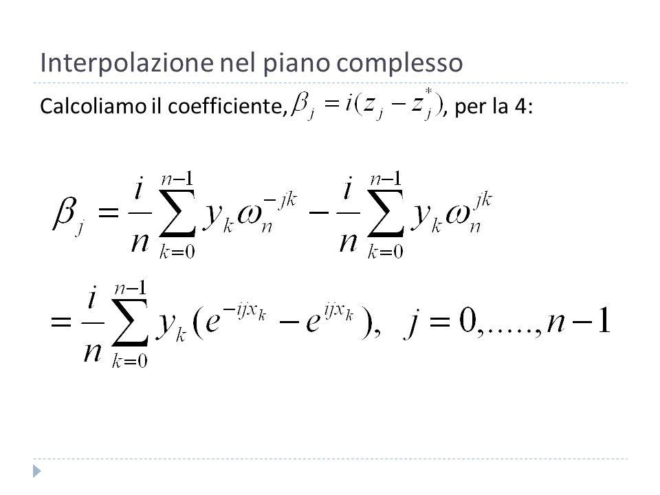Interpolazione nel piano complesso Richiamando Eulero: Otteniamo: