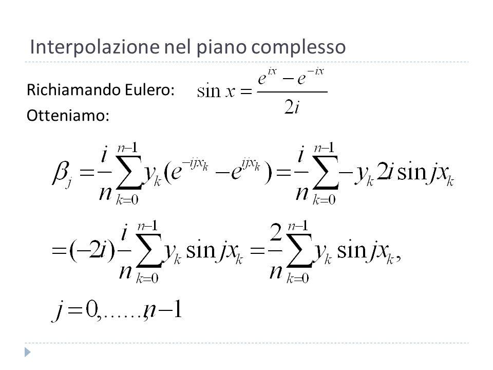 Interpolazione nel piano complesso Torniamo al polinomio: con