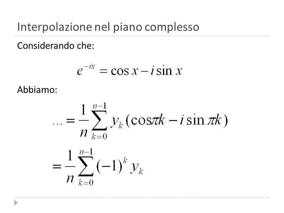 Interpolazione nel piano complesso Ponendo: