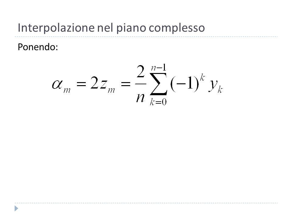 Interpolazione Trigonometrica Si ha che il polinomio trigonometrico di interpolazione della funzione negli n punti vale: Ponendo n=2m-1 se n è dispari e n=2m se è pari.