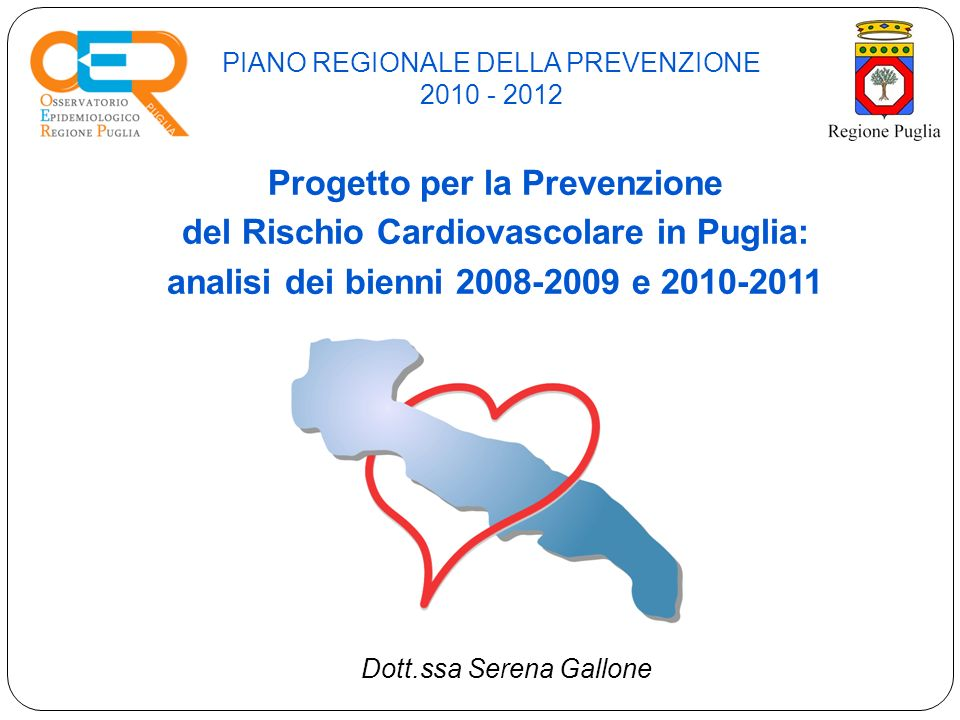 PIANO REGIONALE DELLA PREVENZIONE 2010 - 2012 Progetto per la Prevenzione del Rischio Cardiovascolare in Puglia: analisi dei bienni 2008-2009 e 2010-2