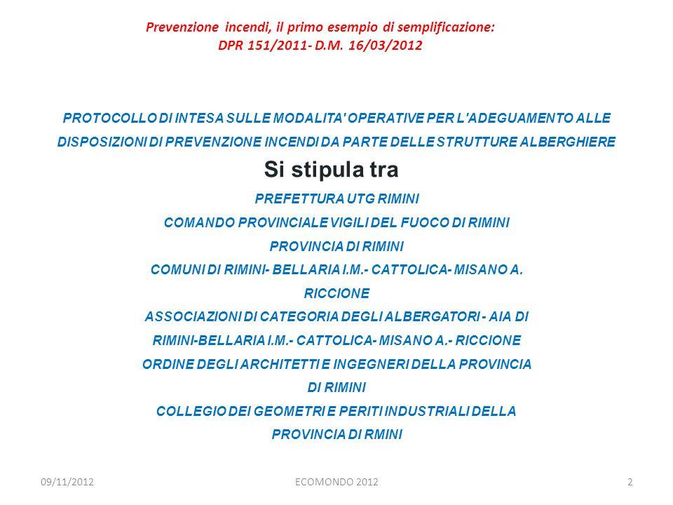 Giovanni Di Iorio (Comandante Provinciale Vigili del Fuoco - Rimini ) E-mail: giovanni.diiorio@vigilfuoco.itgiovanni.diiorio@vigilfuoco.it 13ECOMONDO 2012 Prevenzione incendi, il primo esempio di semplificazione: DPR 151/2011- D.M.
