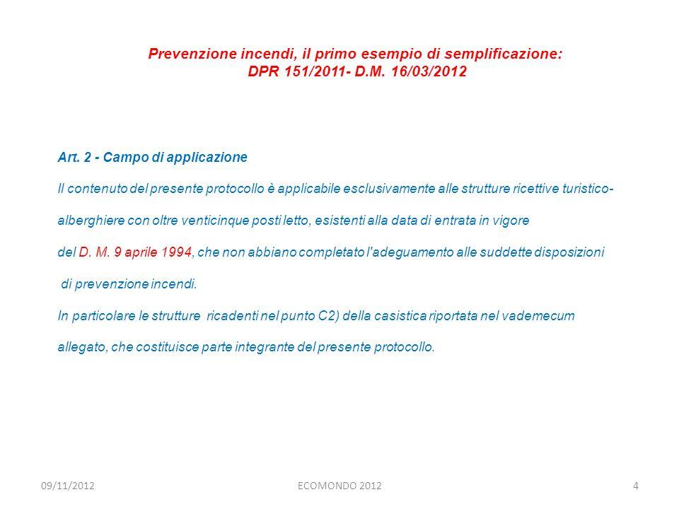 ECOMONDO 20124 Art. 2 - Campo di applicazione Il contenuto del presente protocollo è applicabile esclusivamente alle strutture ricettive turistico al
