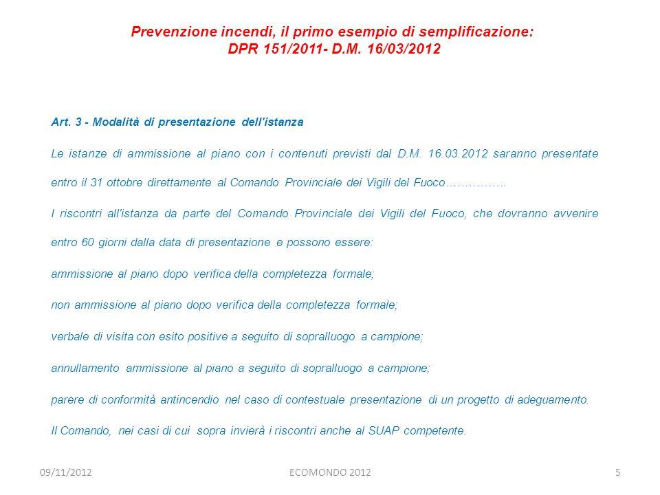 Art. 3 - Modalità di presentazione dell'istanza Le istanze di ammissione al piano con i contenuti previsti dal D.M. 16.03.2012 saranno presentate entr