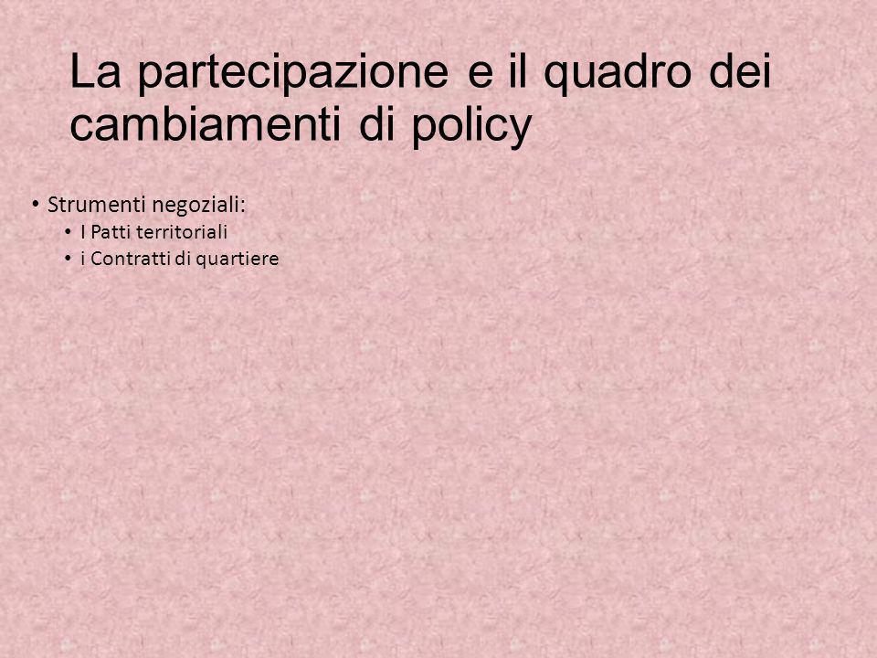 La partecipazione e il quadro dei cambiamenti di policy Strumenti negoziali: I Patti territoriali i Contratti di quartiere