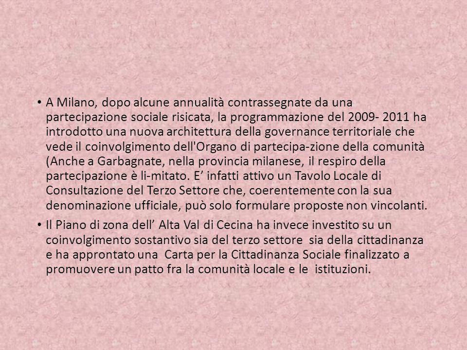 A Milano, dopo alcune annualità contrassegnate da una partecipazione sociale risicata, la programmazione del 2009- 2011 ha introdotto una nuova archit