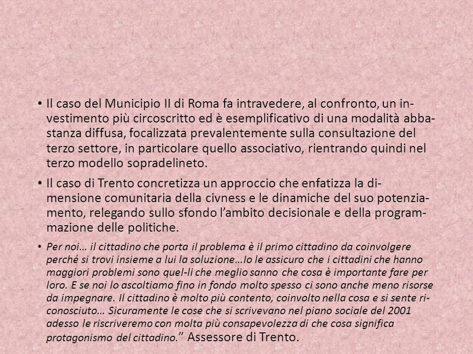 Il caso del Municipio II di Roma fa intravedere, al confronto, un in- vestimento più circoscritto ed è esemplificativo di una modalità abba- stanza di