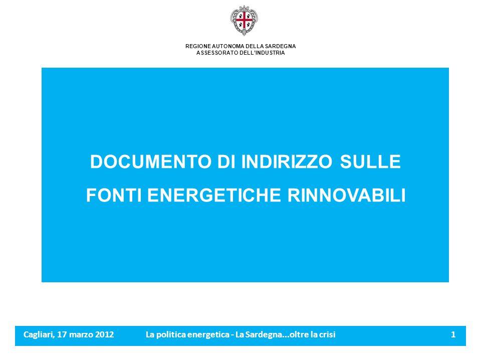 Cagliari, 17 marzo 2012La politica energetica - La Sardegna...oltre la crisi 2 REGIONE AUTONOMA DELLA SARDEGNA ASSESSORATO DELLINDUSTRIA AZIONI DELLASSESSORATO DELLINDUTRIA IN MATERIA DI ENERGIA 1.PIANO ENERGETICO REGIONALE 2.DOCUMENTO DI INDIRIZZO SULLE FONTI ENERGETICHE RINNOVABILI 3.ALTRE AZIONI GIÀ INTRAPRESE