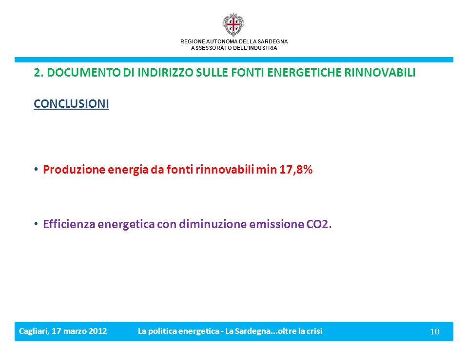 Cagliari, 17 marzo 2012La politica energetica - La Sardegna...oltre la crisi 10 REGIONE AUTONOMA DELLA SARDEGNA ASSESSORATO DELLINDUSTRIA 2.