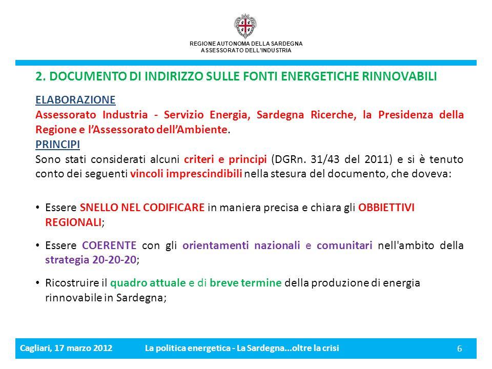 Cagliari, 17 marzo 2012La politica energetica - La Sardegna...oltre la crisi 7 REGIONE AUTONOMA DELLA SARDEGNA ASSESSORATO DELLINDUSTRIA 2.