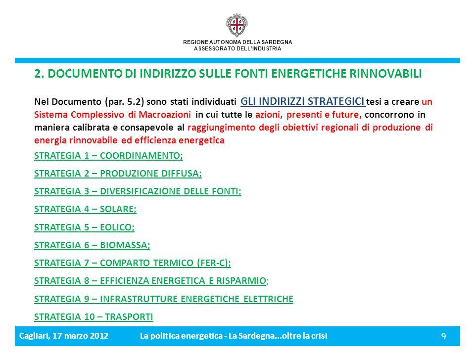 Cagliari, 17 marzo 2012La politica energetica - La Sardegna...oltre la crisi 9 REGIONE AUTONOMA DELLA SARDEGNA ASSESSORATO DELLINDUSTRIA 2.