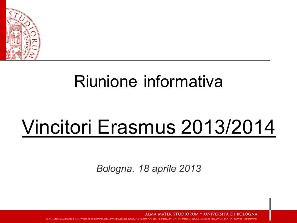 Riunione informativa Vincitori Erasmus 2013/2014 Bologna, 18 aprile 2013