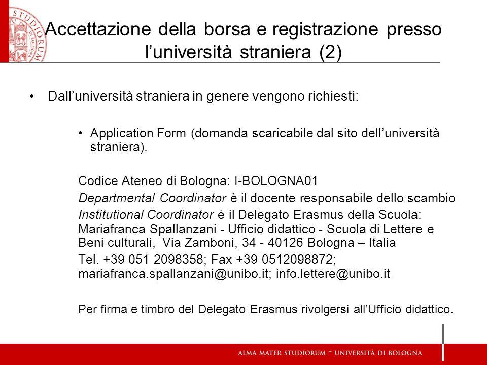 Accettazione della borsa e registrazione presso luniversità straniera (2) Dalluniversità straniera in genere vengono richiesti: Application Form (doma