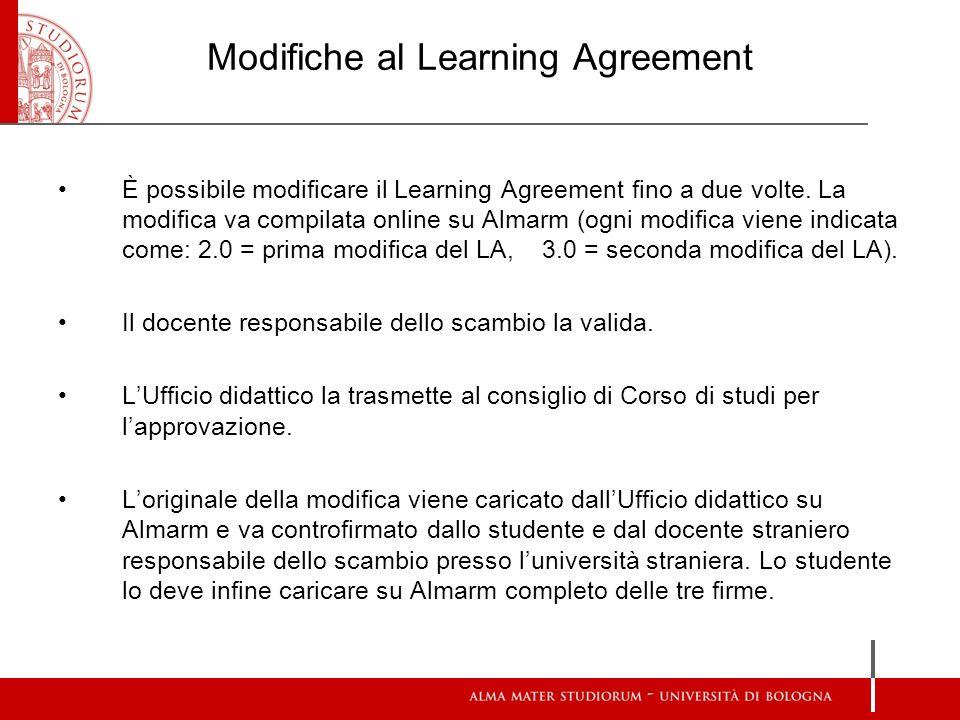 Modifiche al Learning Agreement È possibile modificare il Learning Agreement fino a due volte. La modifica va compilata online su Almarm (ogni modific