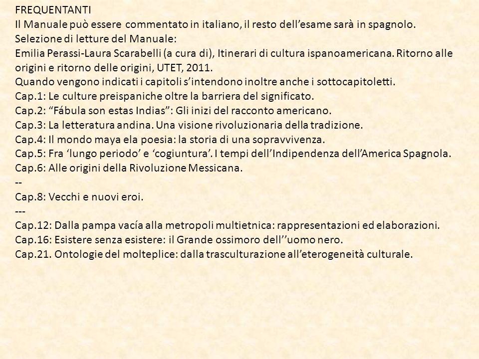FREQUENTANTI Il Manuale può essere commentato in italiano, il resto dellesame sarà in spagnolo. Selezione di letture del Manuale: Emilia Perassi-Laura