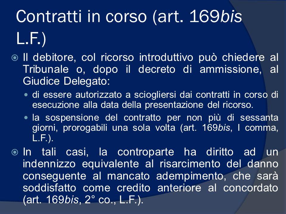 Contratti in corso (art. 169bis L.F.) Il debitore, col ricorso introduttivo può chiedere al Tribunale o, dopo il decreto di ammissione, al Giudice Del
