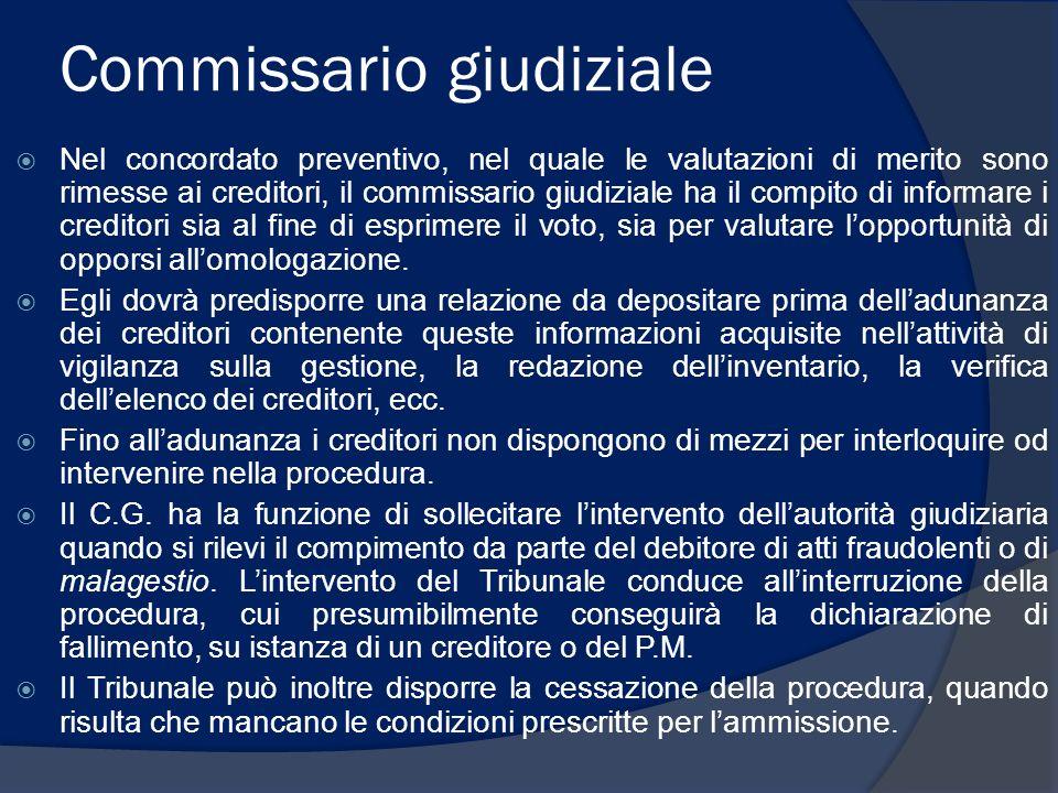 Commissario giudiziale Nel concordato preventivo, nel quale le valutazioni di merito sono rimesse ai creditori, il commissario giudiziale ha il compit