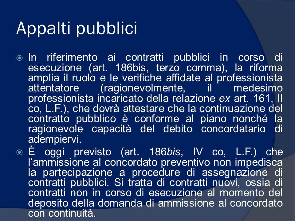 Appalti pubblici In riferimento ai contratti pubblici in corso di esecuzione (art. 186bis, terzo comma), la riforma amplia il ruolo e le verifiche aff