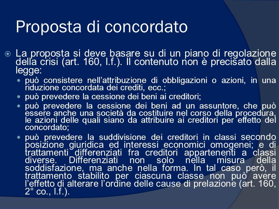 Proposta di concordato La proposta si deve basare su di un piano di regolazione della crisi (art. 160, l.f.). Il contenuto non è precisato dalla legge