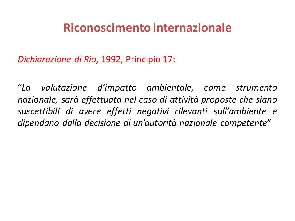 Riconoscimento internazionale Dichiarazione di Rio, 1992, Principio 17: La valutazione dimpatto ambientale, come strumento nazionale, sarà effettuata