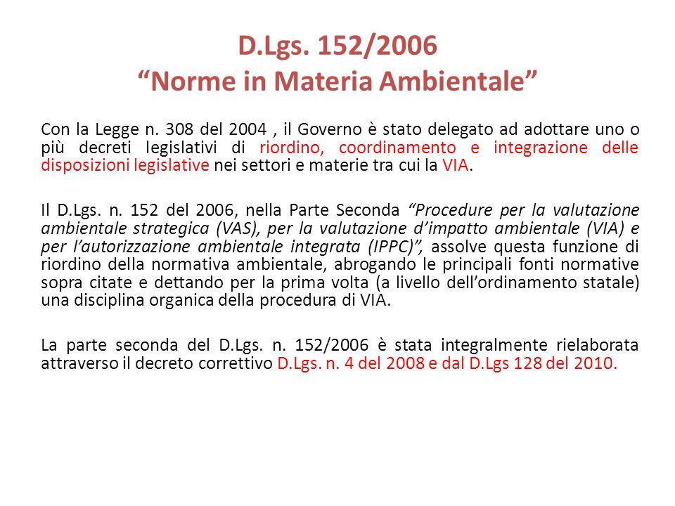 D.Lgs. 152/2006 Norme in Materia Ambientale Con la Legge n. 308 del 2004, il Governo è stato delegato ad adottare uno o più decreti legislativi di rio