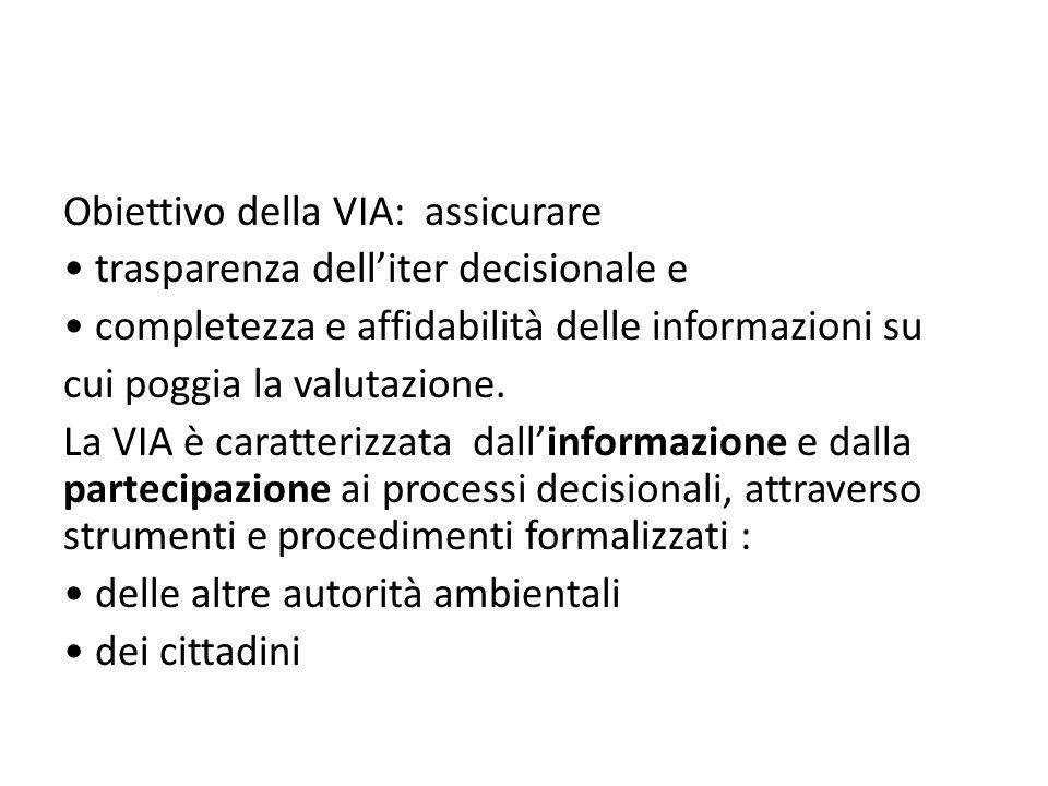 Obiettivo della VIA: assicurare trasparenza delliter decisionale e completezza e affidabilità delle informazioni su cui poggia la valutazione. La VIA