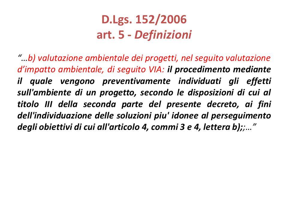 D.Lgs. 152/2006 art. 5 - Definizioni …b) valutazione ambientale dei progetti, nel seguito valutazione dimpatto ambientale, di seguito VIA: il procedim