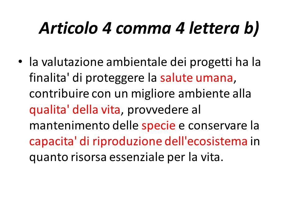 Articolo 4 comma 4 lettera b) la valutazione ambientale dei progetti ha la finalita' di proteggere la salute umana, contribuire con un migliore ambien