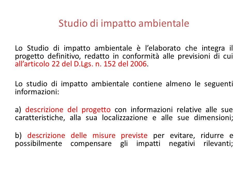 Studio di impatto ambientale Lo Studio di impatto ambientale è lelaborato che integra il progetto definitivo, redatto in conformità alle previsioni di