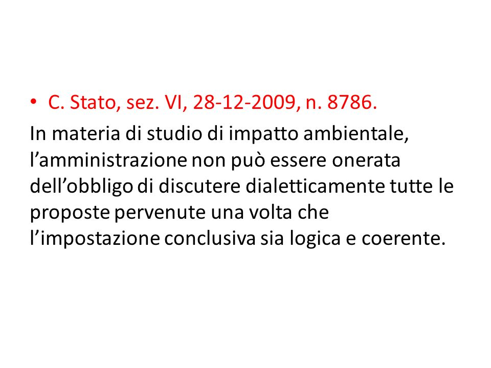 C. Stato, sez. VI, 28-12-2009, n. 8786. In materia di studio di impatto ambientale, lamministrazione non può essere onerata dellobbligo di discutere d