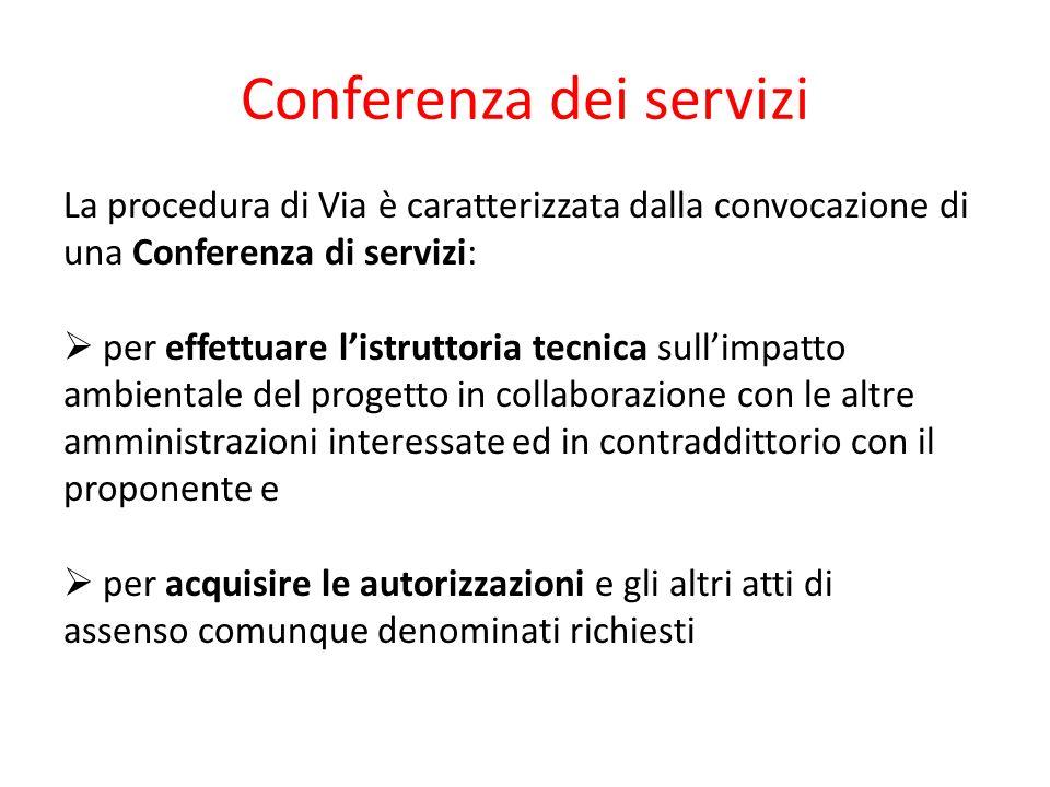 Conferenza dei servizi La procedura di Via è caratterizzata dalla convocazione di una Conferenza di servizi: per effettuare listruttoria tecnica sulli