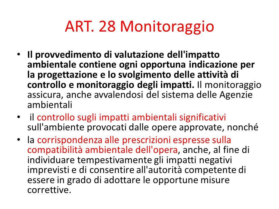 ART. 28 Monitoraggio Il provvedimento di valutazione dell'impatto ambientale contiene ogni opportuna indicazione per la progettazione e lo svolgimento
