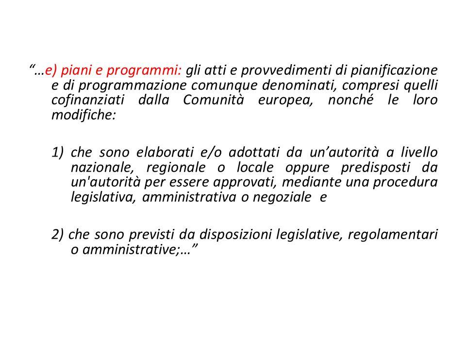 …e) piani e programmi: gli atti e provvedimenti di pianificazione e di programmazione comunque denominati, compresi quelli cofinanziati dalla Comunità