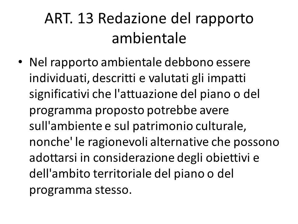 ART. 13 Redazione del rapporto ambientale Nel rapporto ambientale debbono essere individuati, descritti e valutati gli impatti significativi che l'att