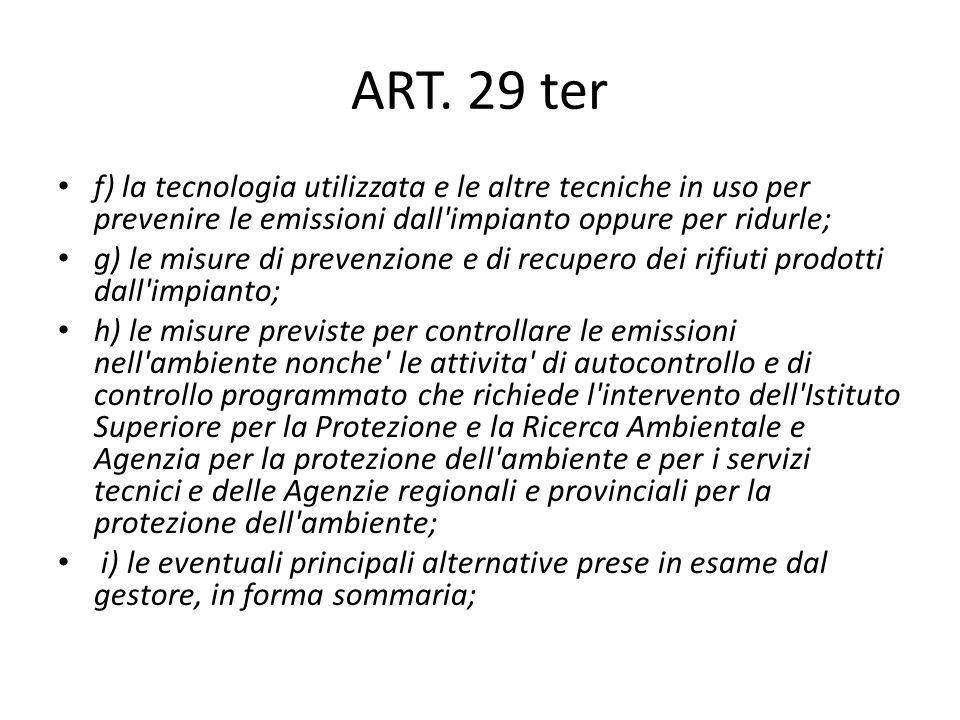 ART. 29 ter f) la tecnologia utilizzata e le altre tecniche in uso per prevenire le emissioni dall'impianto oppure per ridurle; g) le misure di preven
