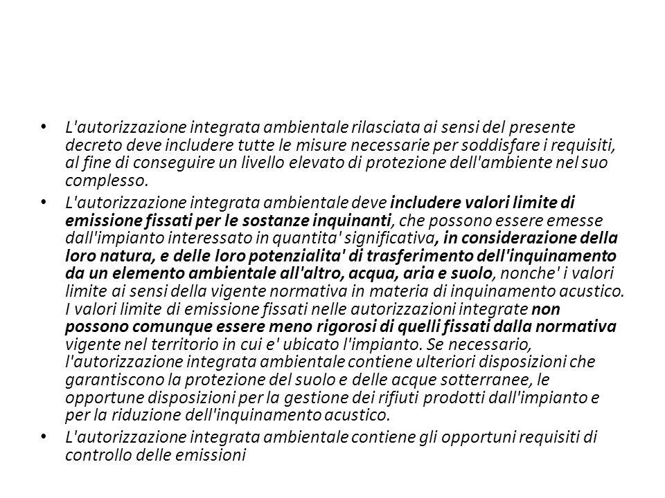 L'autorizzazione integrata ambientale rilasciata ai sensi del presente decreto deve includere tutte le misure necessarie per soddisfare i requisiti, a