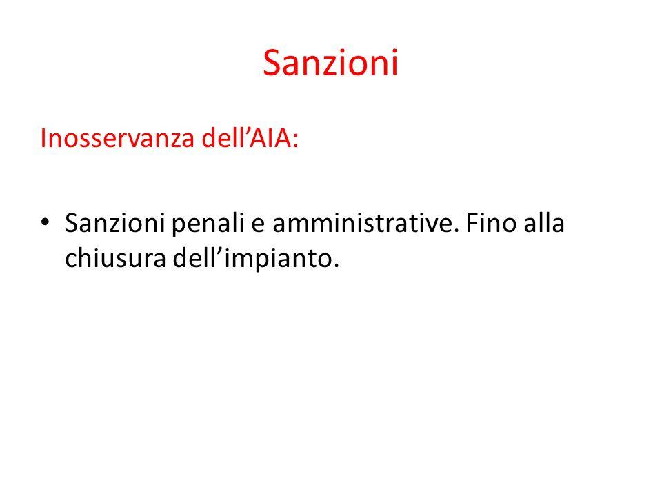 Sanzioni Inosservanza dellAIA: Sanzioni penali e amministrative. Fino alla chiusura dellimpianto.