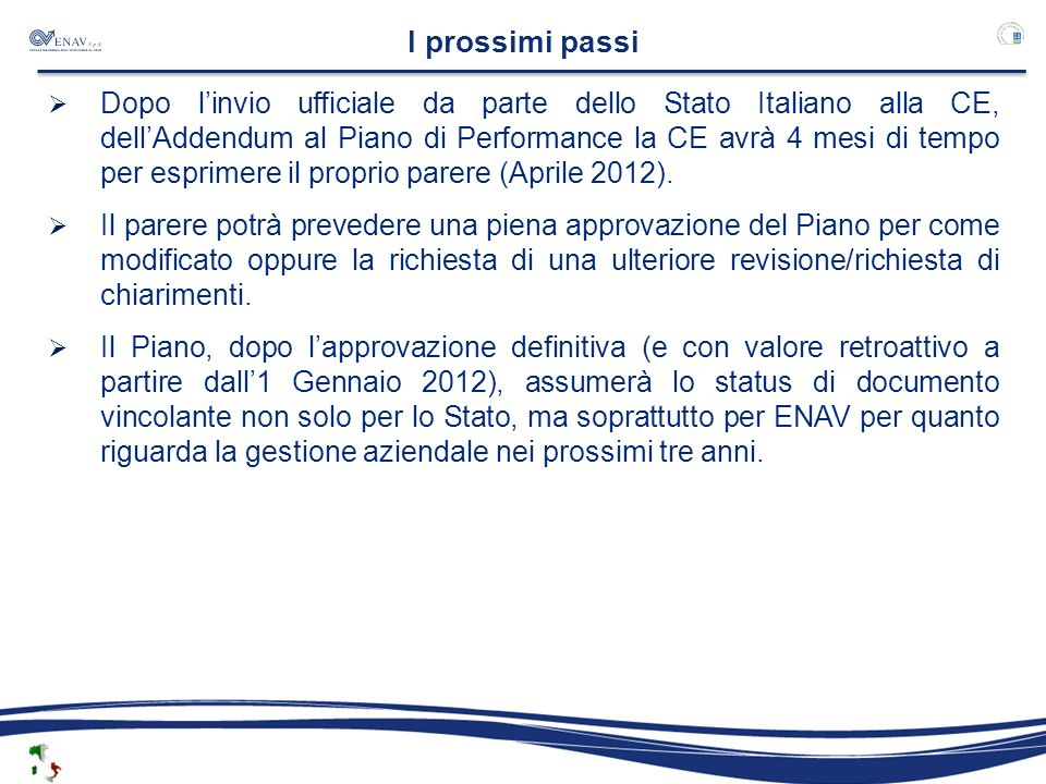 I prossimi passi Dopo linvio ufficiale da parte dello Stato Italiano alla CE, dellAddendum al Piano di Performance la CE avrà 4 mesi di tempo per esprimere il proprio parere (Aprile 2012).