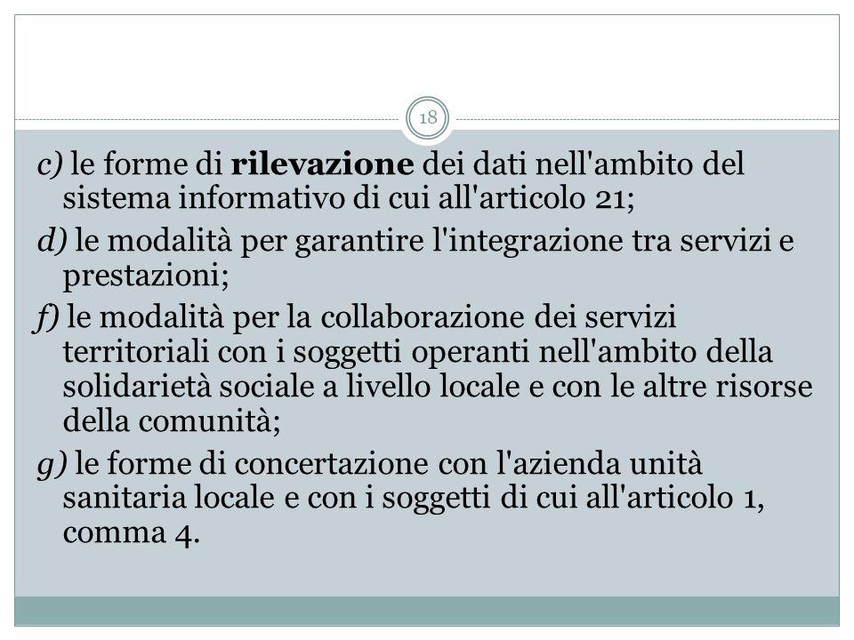 18 c) le forme di rilevazione dei dati nell'ambito del sistema informativo di cui all'articolo 21; d) le modalità per garantire l'integrazione tra ser