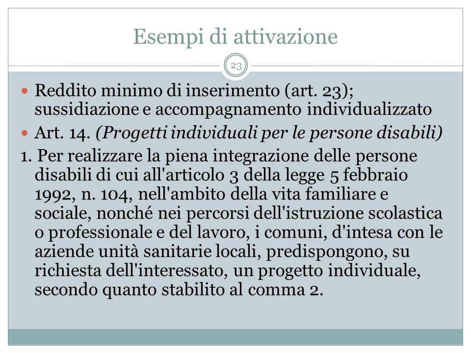 Esempi di attivazione 23 Reddito minimo di inserimento (art. 23); sussidiazione e accompagnamento individualizzato Art. 14. (Progetti individuali per