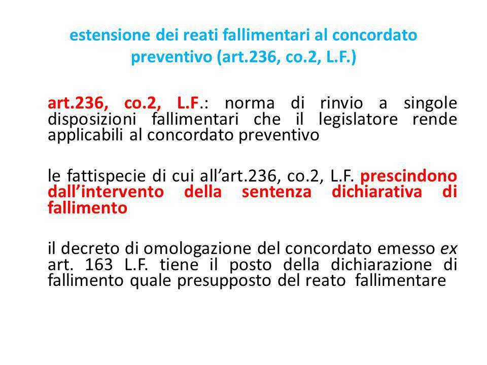 estensione dei reati fallimentari al concordato preventivo (art.236, co.2, L.F.) art.236, co.2, L.F.: norma di rinvio a singole disposizioni fallimentari che il legislatore rende applicabili al concordato preventivo le fattispecie di cui allart.236, co.2, L.F.