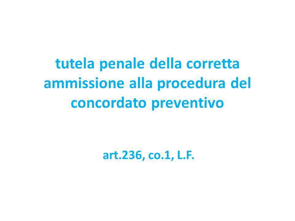 tutela penale della corretta ammissione alla procedura del concordato preventivo art.236, co.1, L.F.